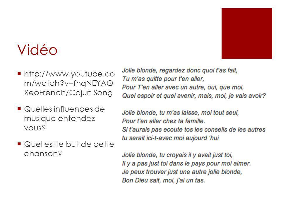 Vidéo  http://www.youtube.co m/watch v=fnqNEYAQ XeoFrench/Cajun Song  Quelles influences de musique entendez- vous.
