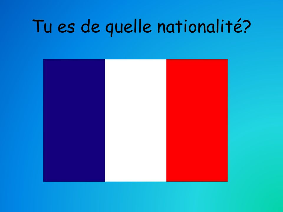 Tu es de quelle nationalité?
