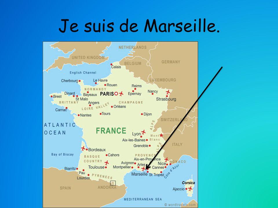 Je suis de Marseille.