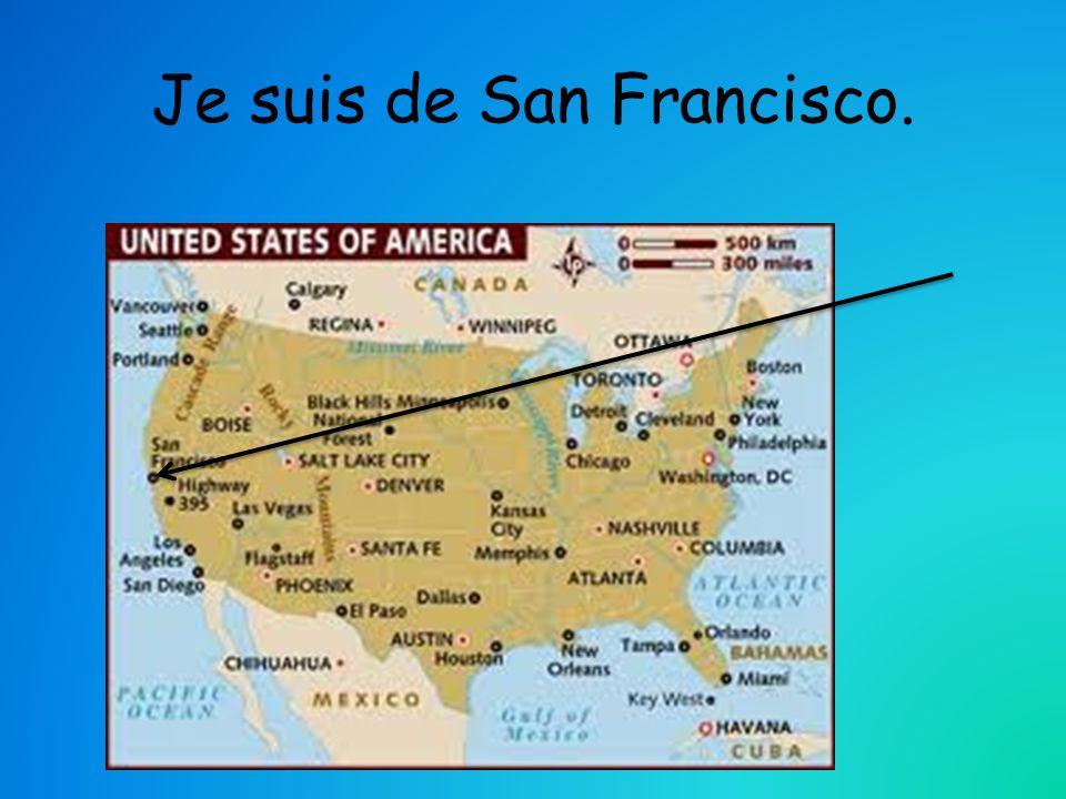 Je suis de San Francisco.