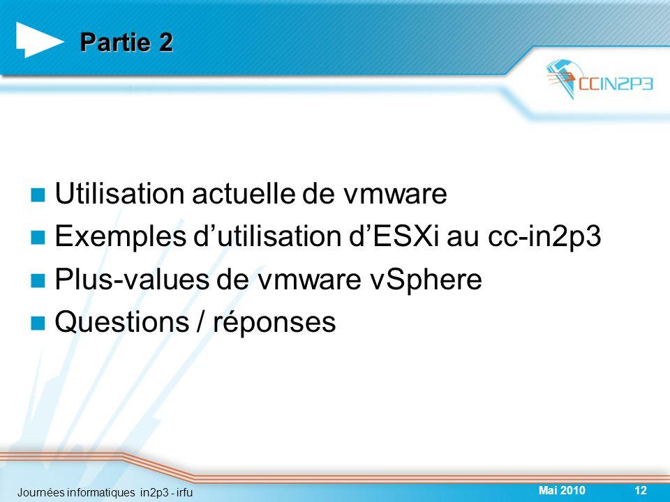 Partie 2 Utilisation actuelle de vmware Exemples d'utilisation d'ESXi au cc-in2p3 Plus-values de vmware vSphere Questions / réponses Mai 201012 Journées informatiques in2p3 - irfu