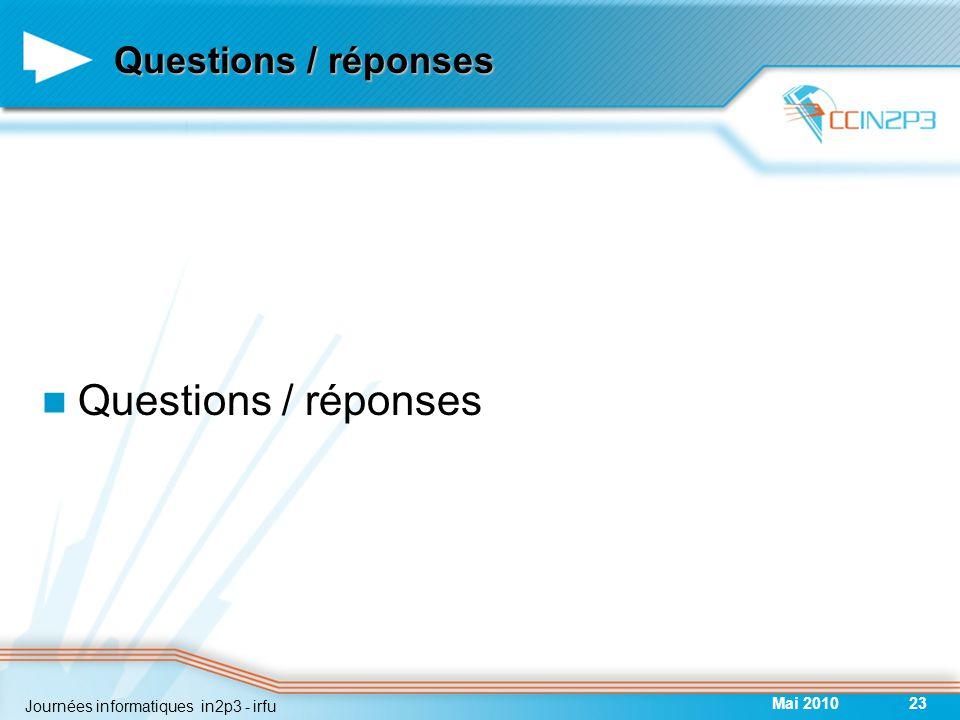 Questions / réponses Mai 201023 Journées informatiques in2p3 - irfu