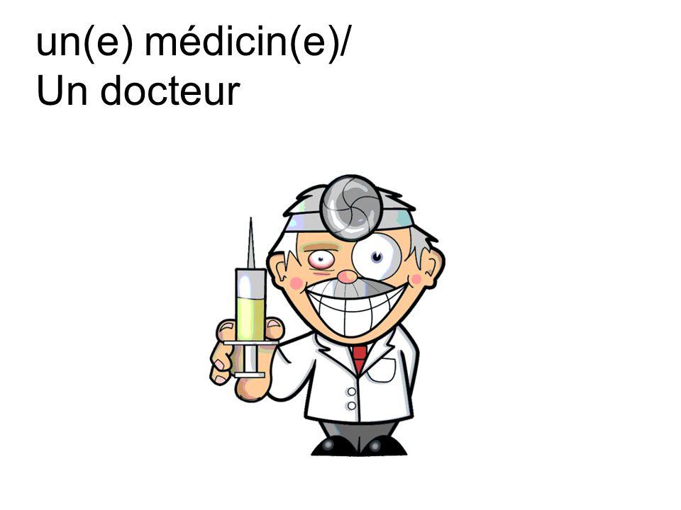 un(e) médicin(e)/ Un docteur