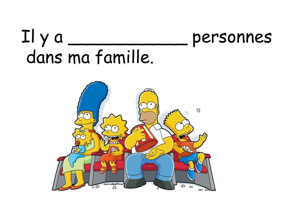 Il y a ___________ personnes dans ma famille.