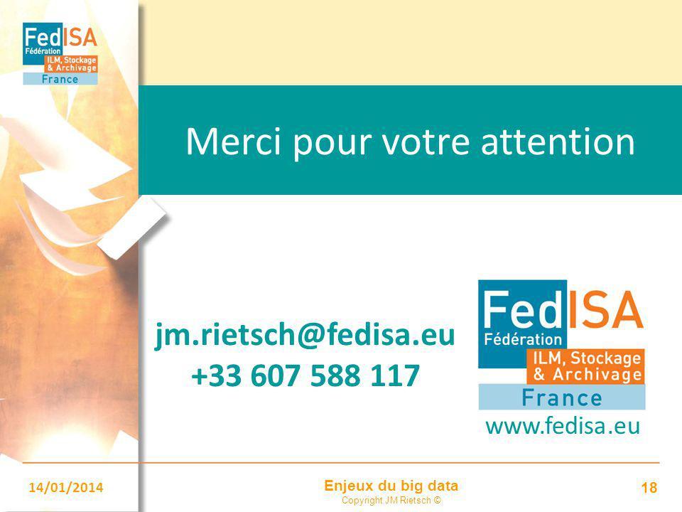 Enjeux du big data Copyright JM Rietsch © 14/01/2014 18 Merci pour votre attention jm.rietsch@fedisa.eu +33 607 588 117 www.fedisa.eu