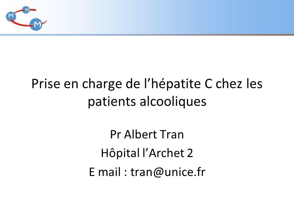 Prise en charge de l'hépatite C chez les patients alcooliques Pr Albert Tran Hôpital l'Archet 2 E mail : tran@unice.fr