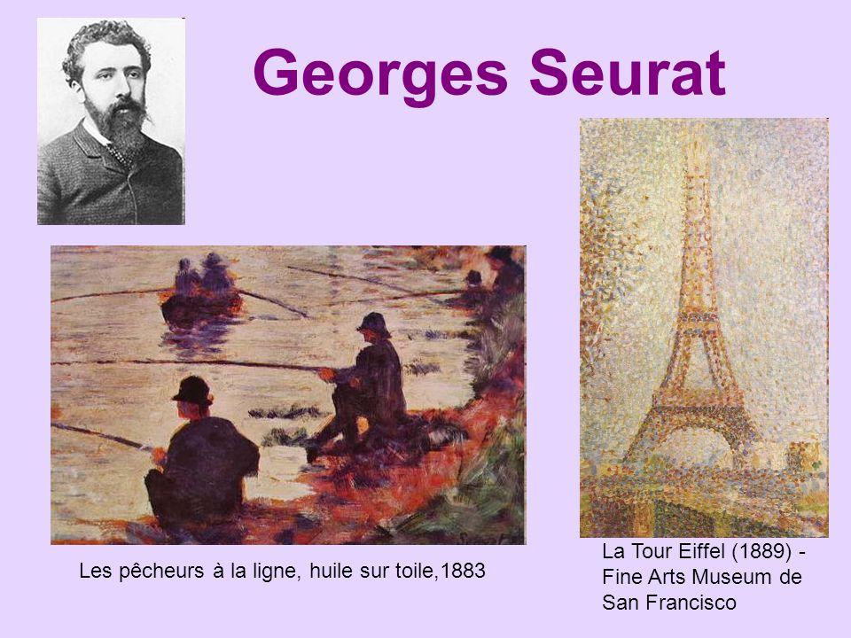Georges Seurat La Tour Eiffel (1889) - Fine Arts Museum de San Francisco Les pêcheurs à la ligne, huile sur toile,1883