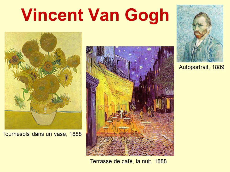 Vincent Van Gogh Tournesols dans un vase, 1888 Autoportrait, 1889 Terrasse de café, la nuit, 1888