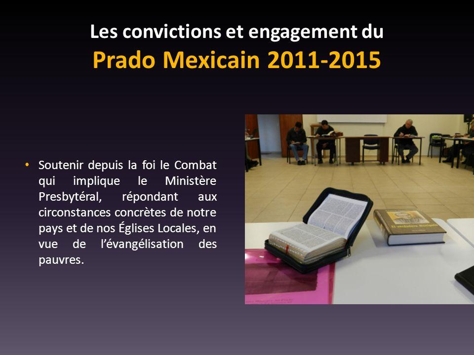 Les convictions et engagement du Prado Mexicain 2011-2015 Soutenir depuis la foi le Combat qui implique le Ministère Presbytéral, répondant aux circonstances concrètes de notre pays et de nos Églises Locales, en vue de l'évangélisation des pauvres.