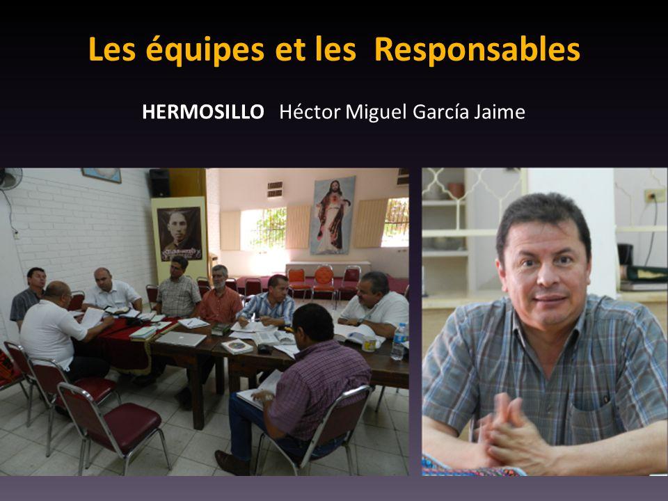 Les équipes et les Responsables HERMOSILLO Héctor Miguel García Jaime