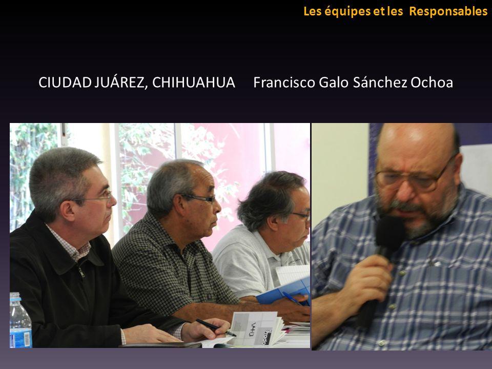 Les équipes et les Responsables CIUDAD JUÁREZ, CHIHUAHUA Francisco Galo Sánchez Ochoa