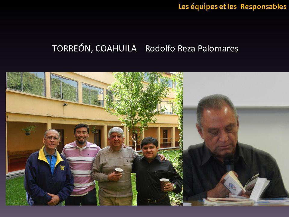 Les équipes et les Responsables TORREÓN, COAHUILA Rodolfo Reza Palomares