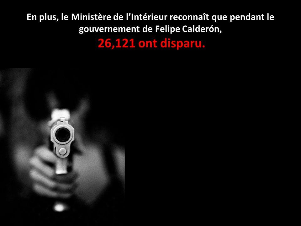 En plus, le Ministère de l'Intérieur reconnaît que pendant le gouvernement de Felipe Calderón, 26,121 ont disparu.