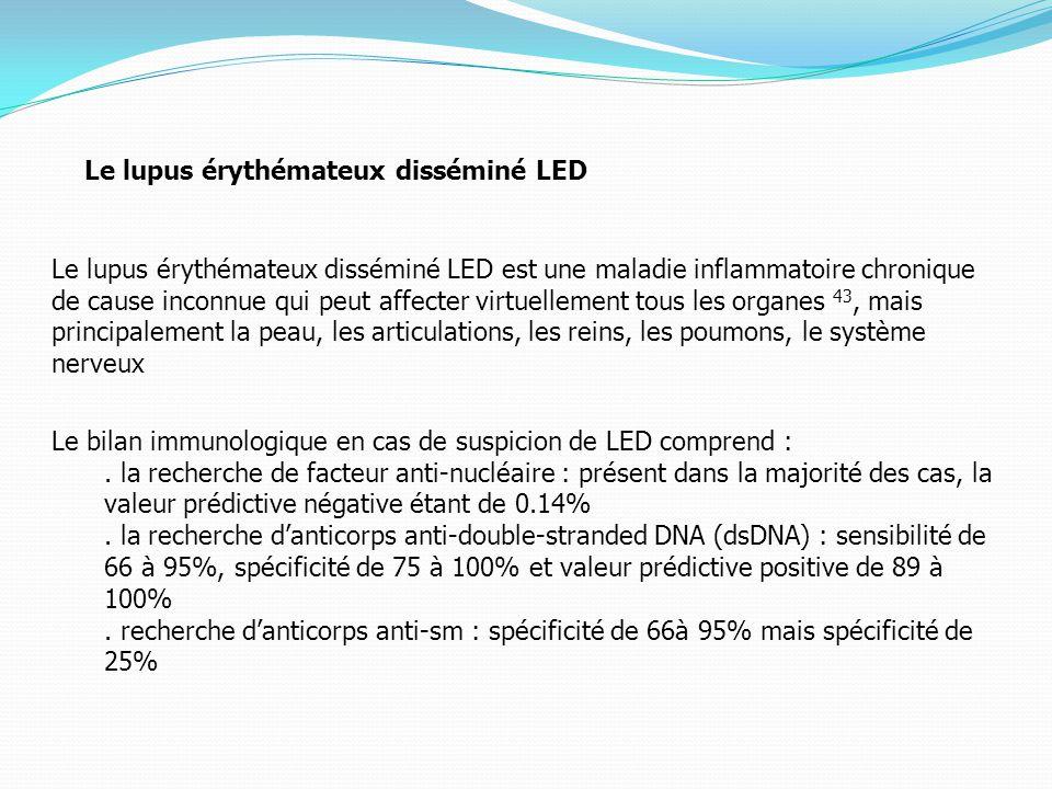 Le lupus érythémateux disséminé LED Le lupus érythémateux disséminé LED est une maladie inflammatoire chronique de cause inconnue qui peut affecter virtuellement tous les organes 43, mais principalement la peau, les articulations, les reins, les poumons, le système nerveux Le bilan immunologique en cas de suspicion de LED comprend :.