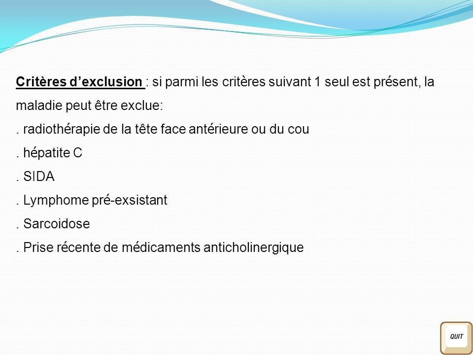 Critères d'exclusion : si parmi les crit è res suivant 1 seul est pr é sent, la maladie peut être exclue:.