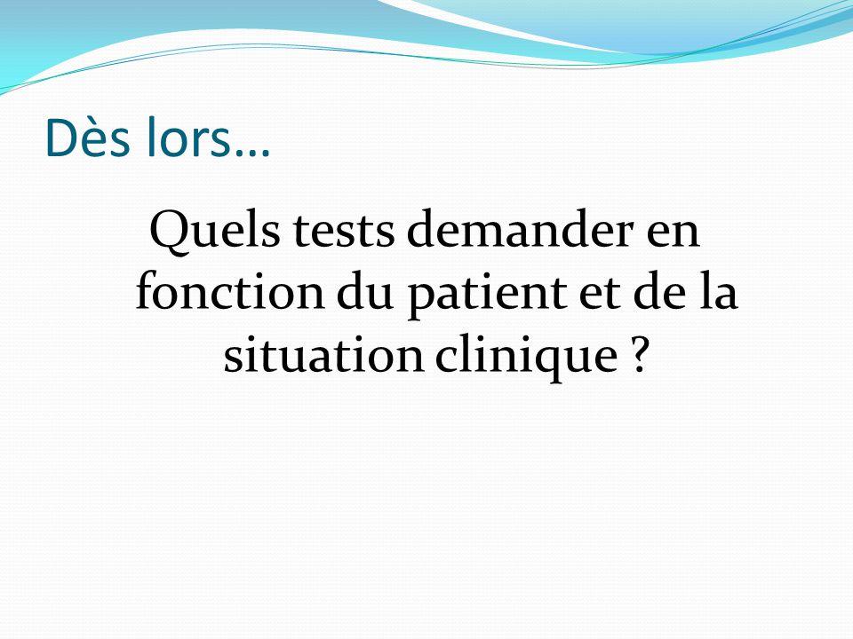 Dès lors… Quels tests demander en fonction du patient et de la situation clinique ?
