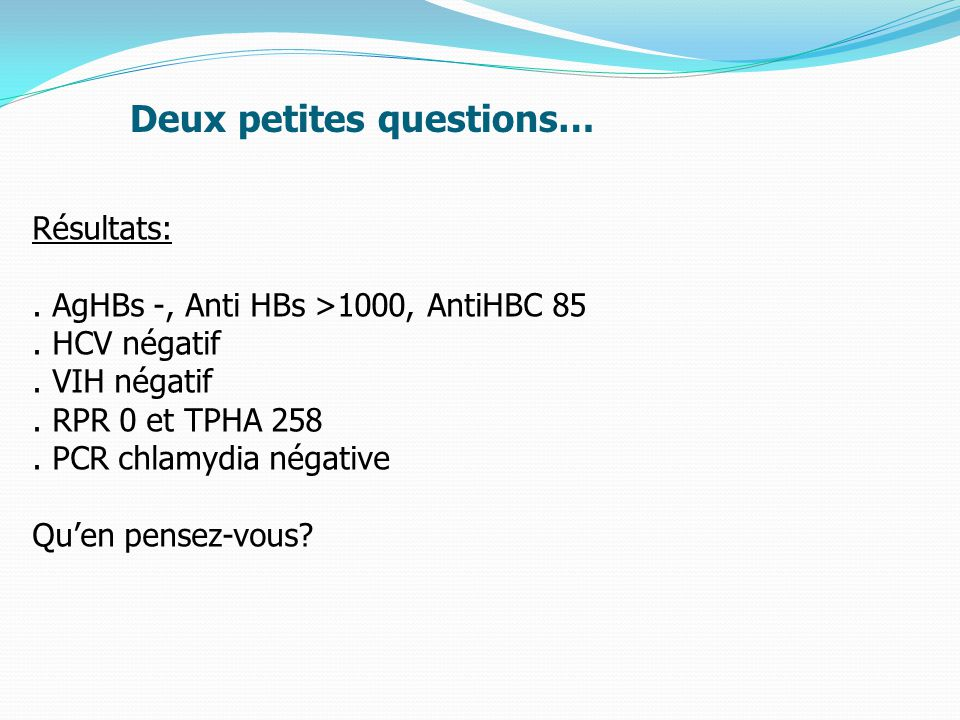 Deux petites questions… Résultats:.AgHBs -, Anti HBs >1000, AntiHBC 85.