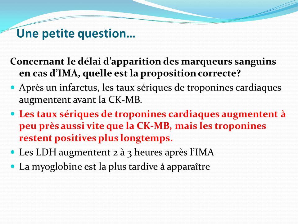 Concernant le délai d'apparition des marqueurs sanguins en cas d'IMA, quelle est la proposition correcte.