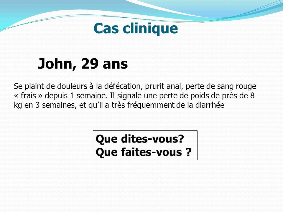 John, 29 ans Se plaint de douleurs à la défécation, prurit anal, perte de sang rouge « frais » depuis 1 semaine.