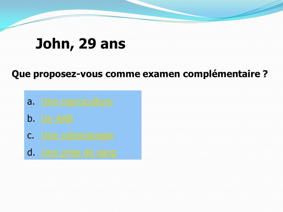 John, 29 ans Que proposez-vous comme examen complémentaire .