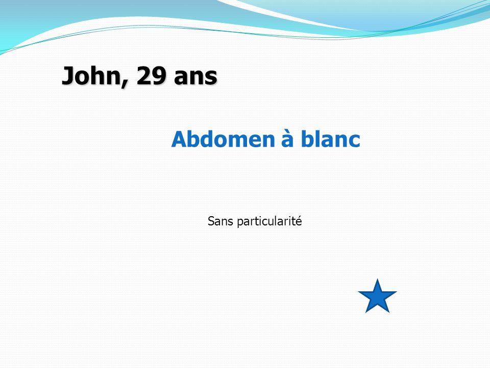 John, 29 ans Abdomen à blanc Sans particularité