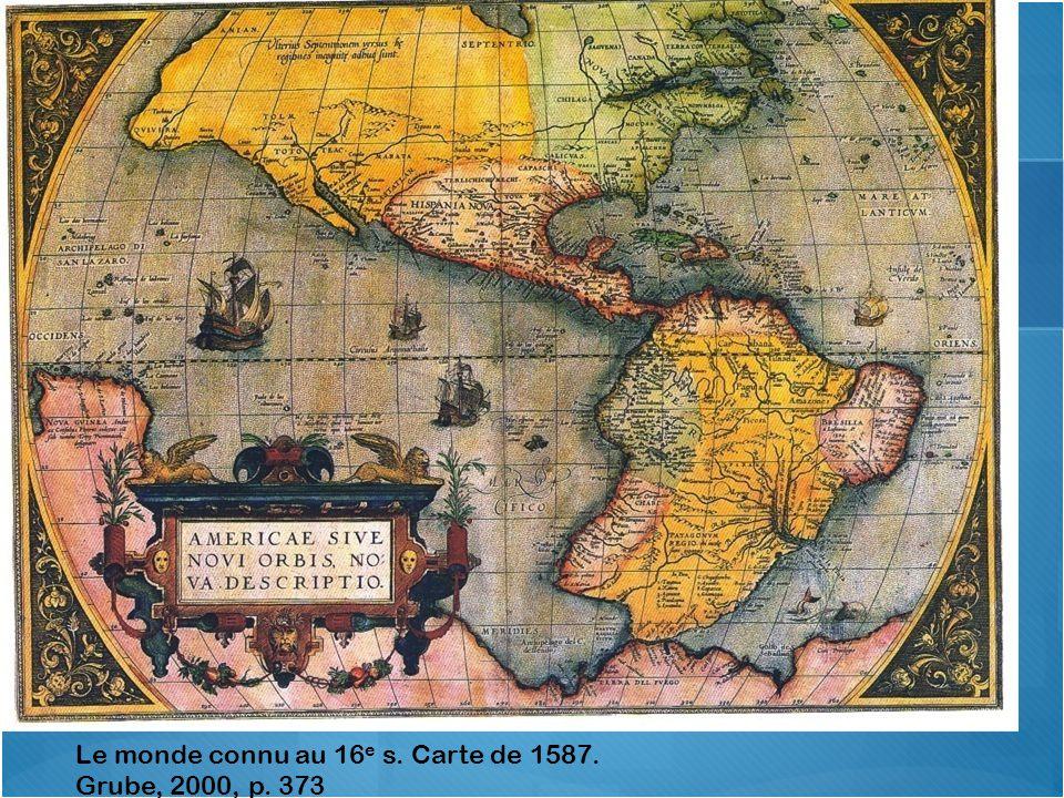 Le monde connu au 16 e s. Carte de 1587. Grube, 2000, p. 373