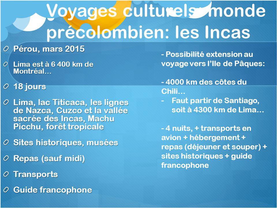 Voyages culturels: monde précolombien: les Incas Pérou, mars 2015 Lima est à 6 400 km de Montréal… 18 jours Lima, lac Titicaca, les lignes de Nazca, C