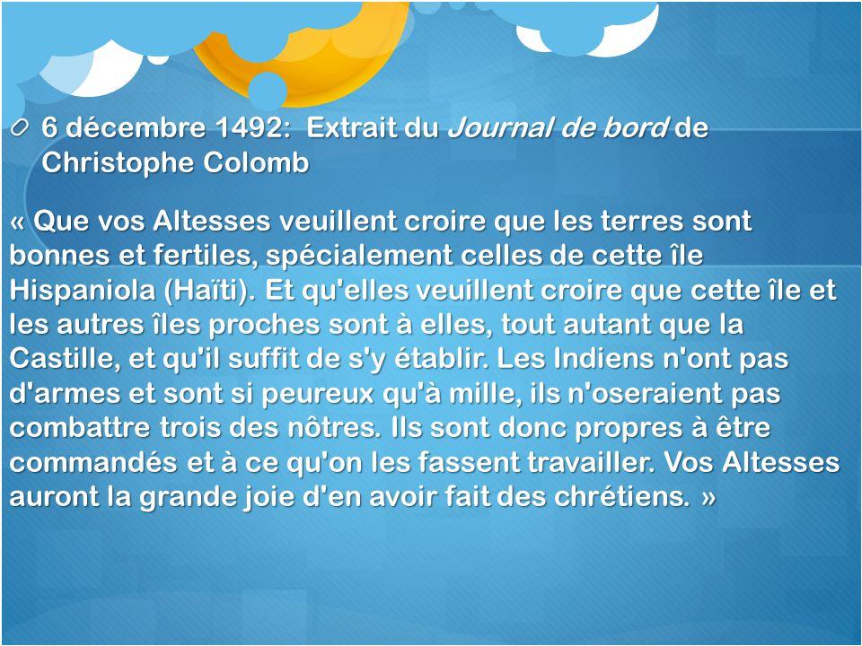 6 décembre 1492: Extrait du Journal de bord de Christophe Colomb « Que vos Altesses veuillent croire que les terres sont bonnes et fertiles, spécialem