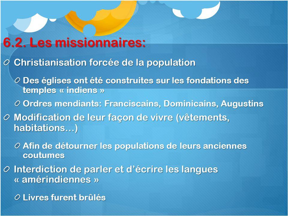 6.2. Les missionnaires: Christianisation forcée de la population Des églises ont été construites sur les fondations des temples « indiens » Ordres men