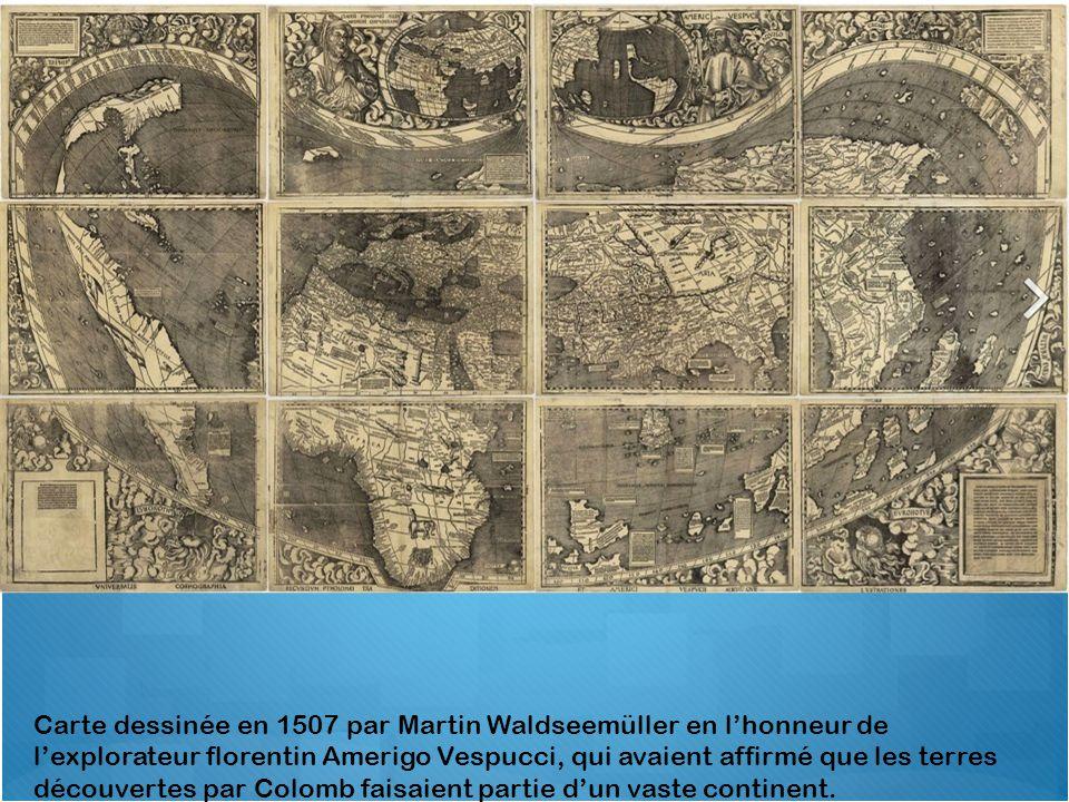 Carte dessinée en 1507 par Martin Waldseemüller en l'honneur de l'explorateur florentin Amerigo Vespucci, qui avaient affirmé que les terres découvert