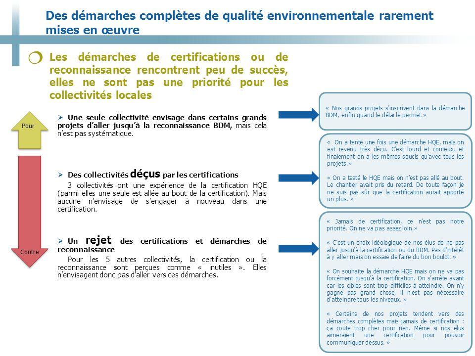 Des démarches complètes de qualité environnementale rarement mises en œuvre 9 Les démarches de certifications ou de reconnaissance rencontrent peu de succès, elles ne sont pas une priorité pour les collectivités locales   Une seule collectivité envisage dans certains grands projets d'aller jusqu'à la reconnaissance BDM, mais cela n'est pas systématique.