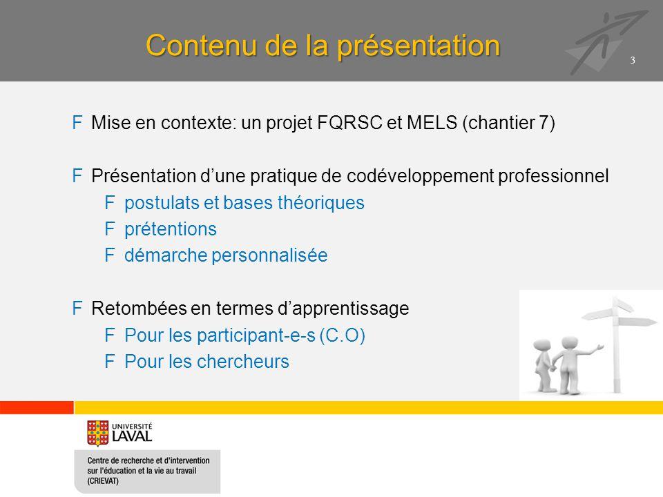 Contenu de la présentation FMise en contexte: un projet FQRSC et MELS (chantier 7) FPrésentation d'une pratique de codéveloppement professionnel Fpost