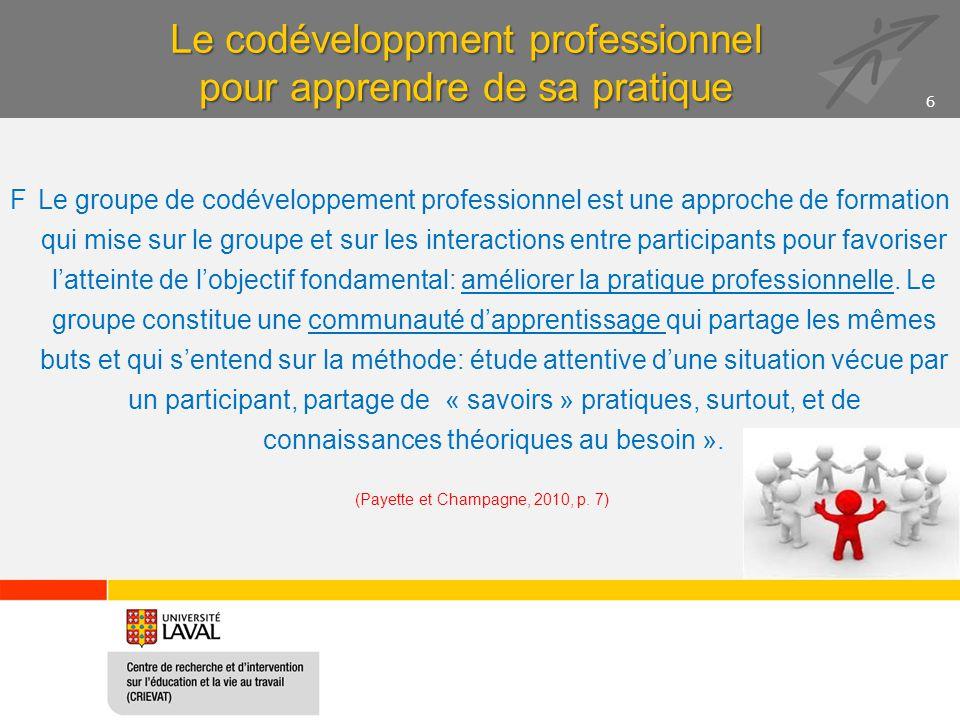 Le codéveloppment professionnel pour apprendre de sa pratique FLe groupe de codéveloppement professionnel est une approche de formation qui mise sur l