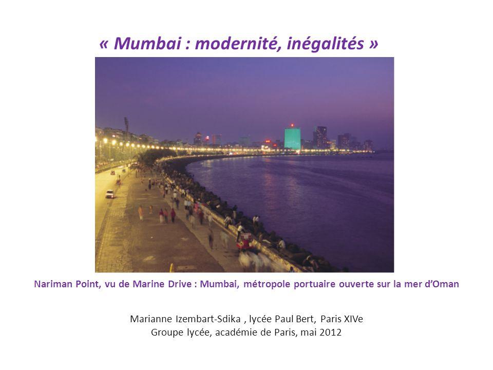 « Mumbai : modernité, inégalités » étude de cas Nariman Point, vu de Marine Drive : Mumbai, métropole portuaire ouverte sur la mer d'Oman Marianne Izembart-Sdika, lycée Paul Bert, Paris XIVe Groupe lycée, académie de Paris, mai 2012