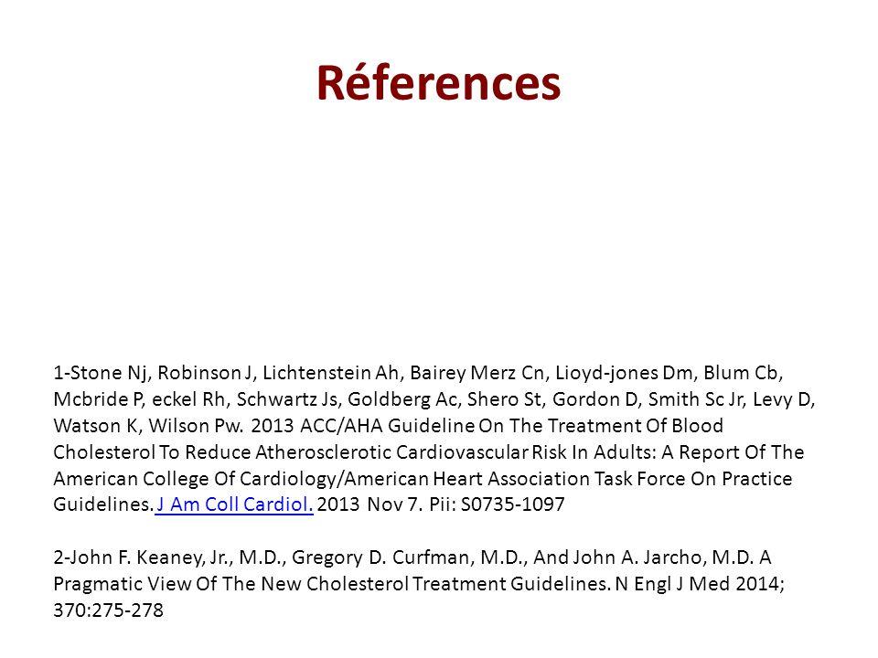 Réferences 1-Stone Nj, Robinson J, Lichtenstein Ah, Bairey Merz Cn, Lioyd-jones Dm, Blum Cb, Mcbride P, eckel Rh, Schwartz Js, Goldberg Ac, Shero St,