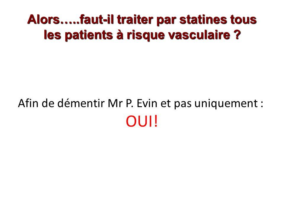 Alors…..faut-il traiter par statines tous les patients à risque vasculaire ? Afin de démentir Mr P. Evin et pas uniquement : OUI!
