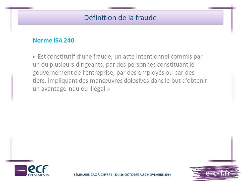 Définition de la fraude Norme ISA 240 « Est constitutif d'une fraude, un acte intentionnel commis par un ou plusieurs dirigeants, par des personnes co