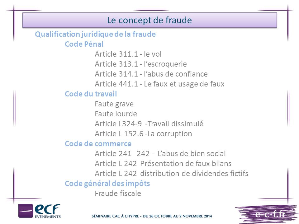 Le concept de fraude Qualification juridique de la fraude Code Pénal Article 311.1 - le vol Article 313.1 - l'escroquerie Article 314.1 - l'abus de co