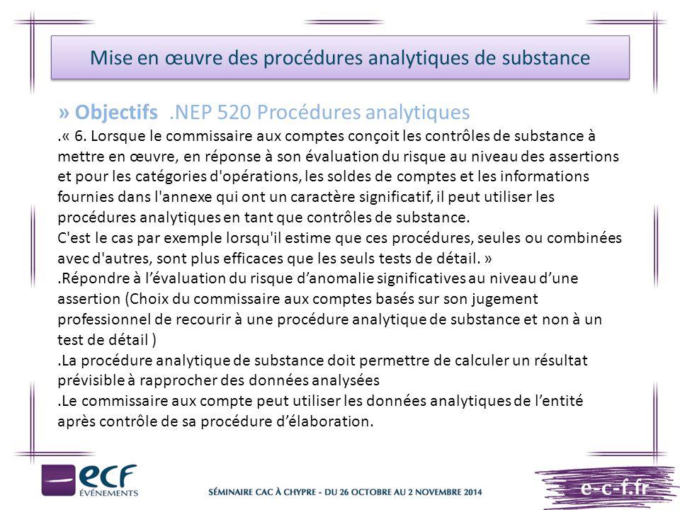 Mise en œuvre des procédures analytiques de substance » Objectifs.NEP 520 Procédures analytiques.« 6. Lorsque le commissaire aux comptes conçoit les c