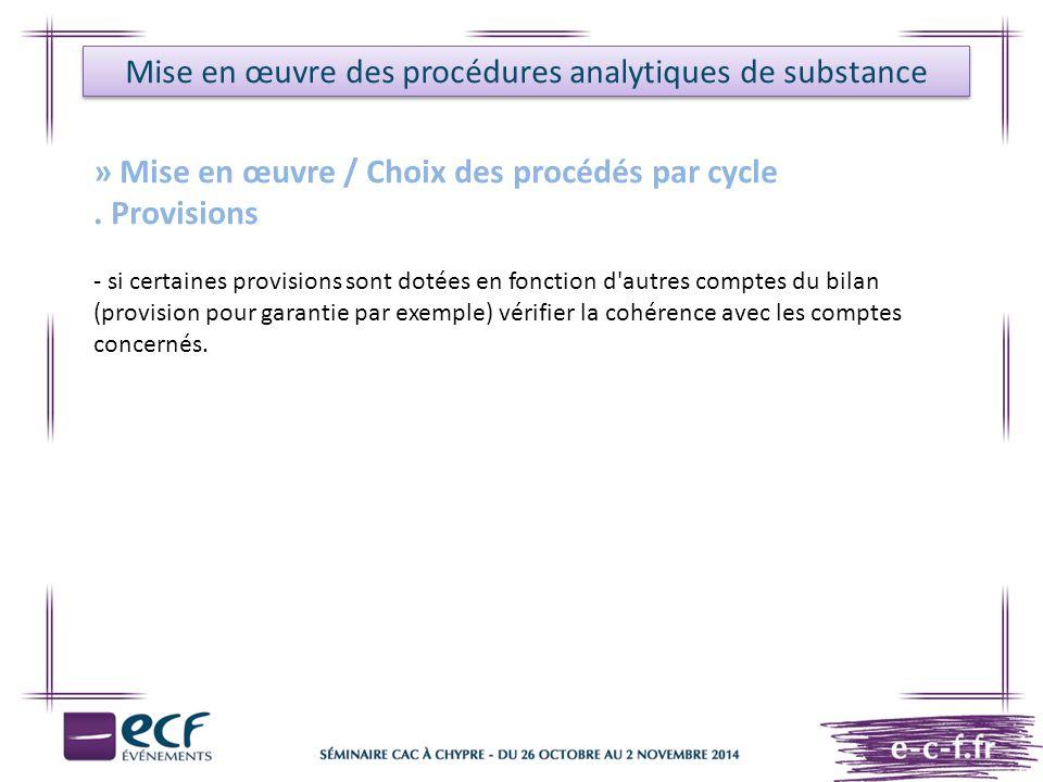 Mise en œuvre des procédures analytiques de substance » Mise en œuvre / Choix des procédés par cycle. Provisions - si certaines provisions sont dotées