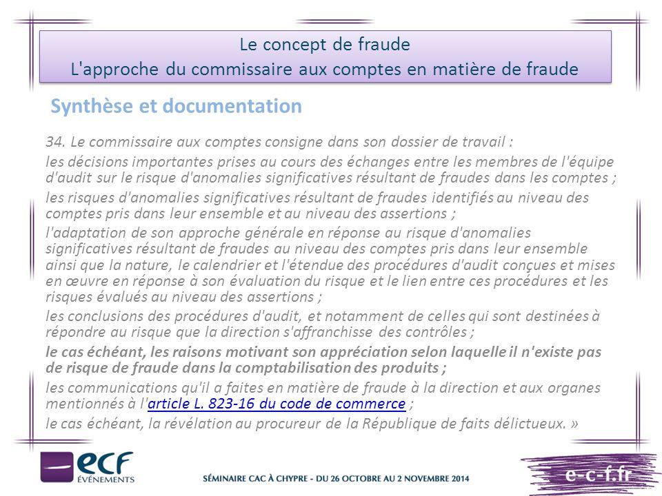 Le concept de fraude L'approche du commissaire aux comptes en matière de fraude Synthèse et documentation 34. Le commissaire aux comptes consigne dans