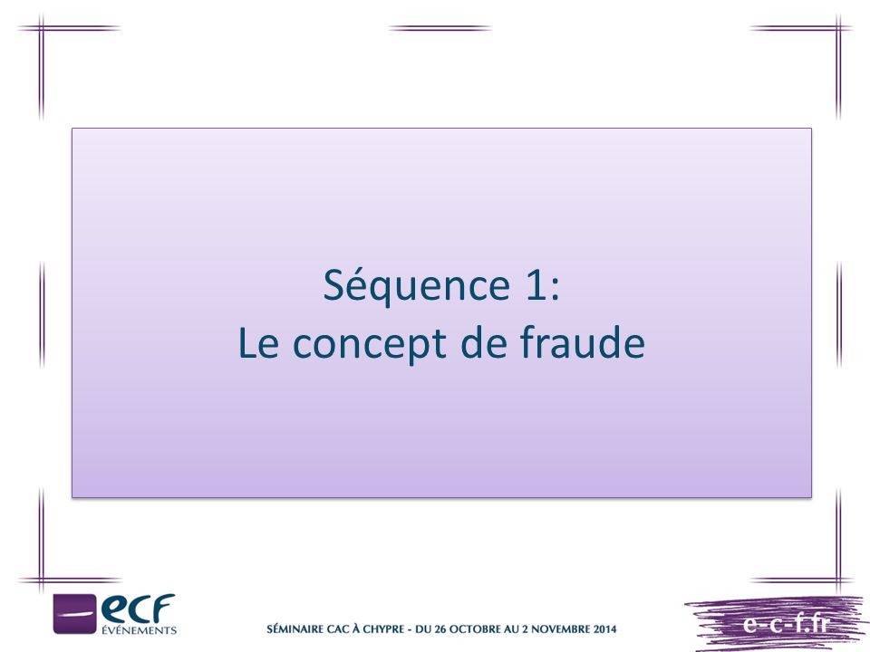 Plan de la séquence 1 Le concept de fraude Définition les différents schémas de fraudes et type de fraudeurs Les conséquences de la fraude