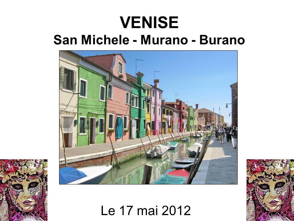 VENISE San Michele - Murano - Burano Le 17 mai 2012