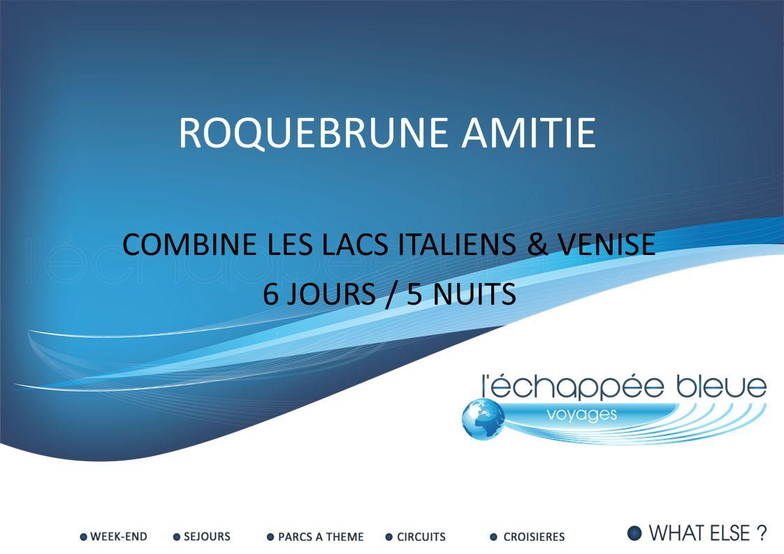 ROQUEBRUNE AMITIE COMBINE LES LACS ITALIENS & VENISE 6 JOURS / 5 NUITS