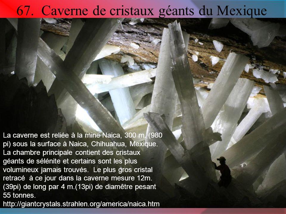 67.Caverne de cristaux géants du Mexique La caverne est reliée à la mine Naica, 300 m.