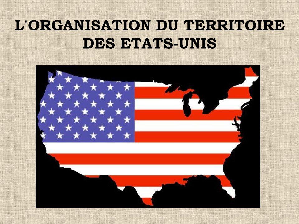 L'ORGANISATION DU TERRITOIRE DES ETATS-UNIS