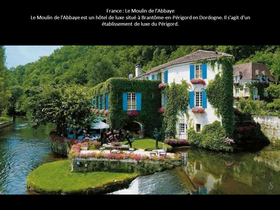 France : Le Moulin de l'Abbaye Le Moulin de l'Abbaye est un hôtel de luxe situé à Brantôme-en-Périgord en Dordogne. Il s'agit d'un établissement de lu