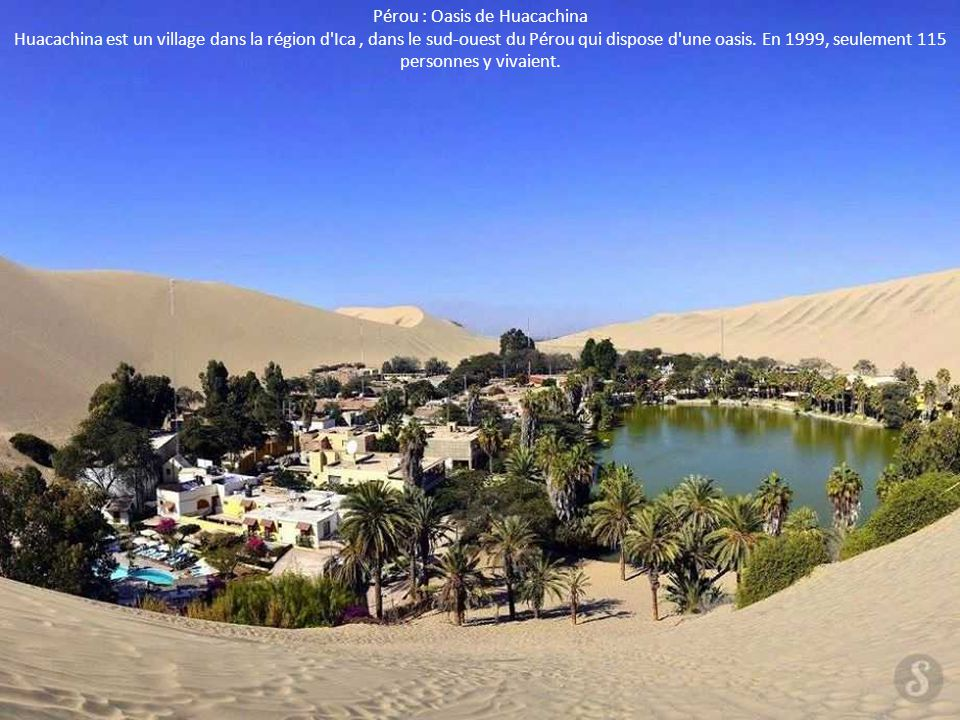 Pérou : Oasis de Huacachina Huacachina est un village dans la région d'Ica, dans le sud-ouest du Pérou qui dispose d'une oasis. En 1999, seulement 115