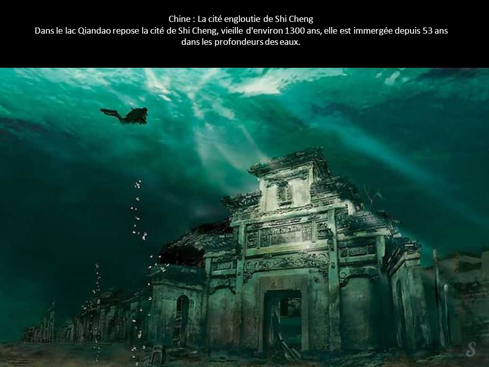 Chine : La cité engloutie de Shi Cheng Dans le lac Qiandao repose la cité de Shi Cheng, vieille d'environ 1300 ans, elle est immergée depuis 53 ans da