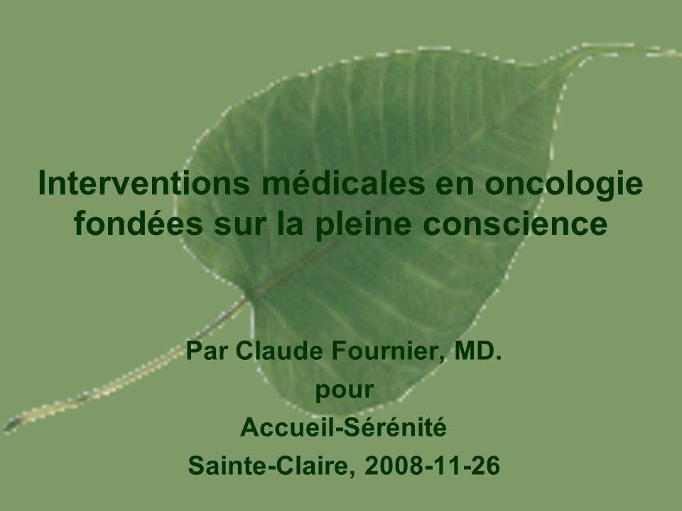 Interventions médicales en oncologie fondées sur la pleine conscience Par Claude Fournier, MD. pour Accueil-Sérénité Sainte-Claire, 2008-11-26